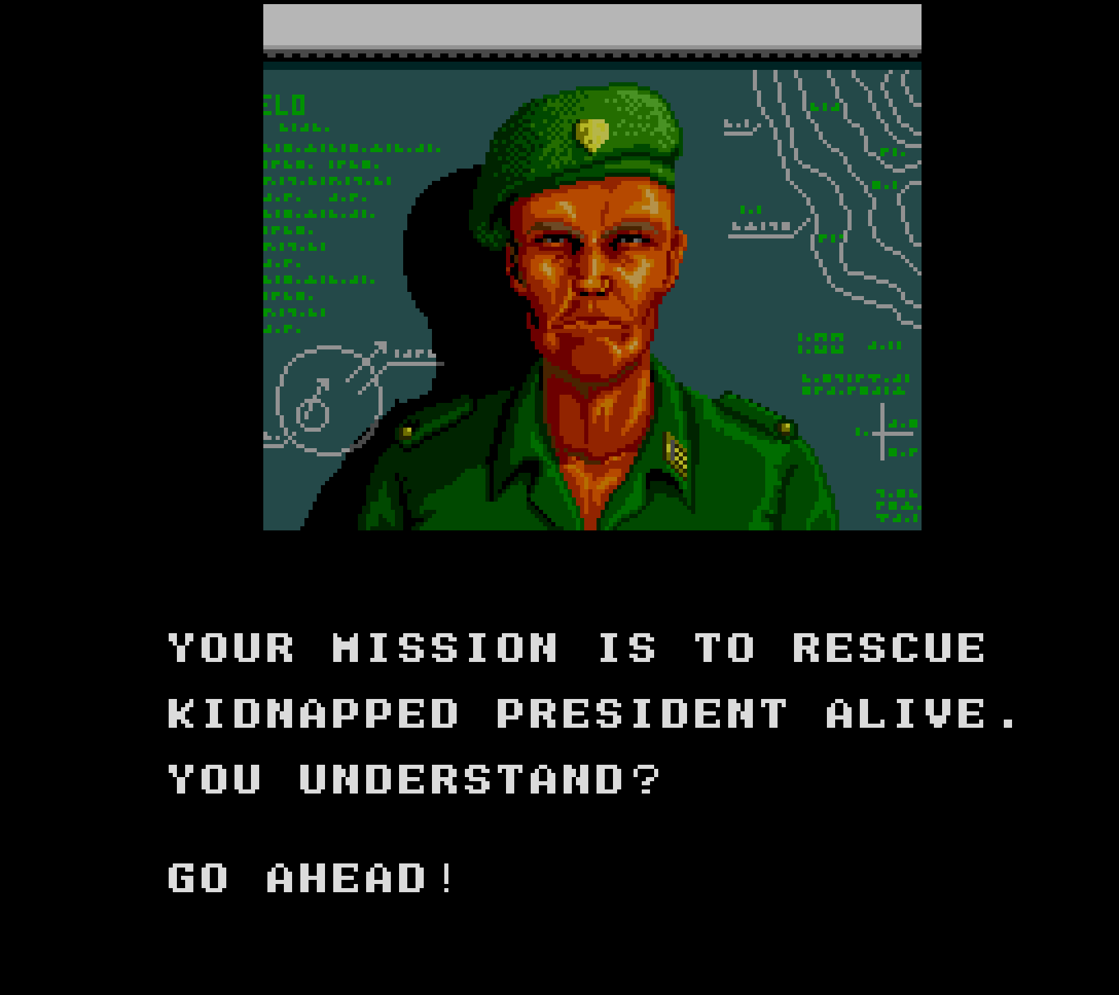 Your mission is to rescue kidnapped president alive. You understand? Go ahead!