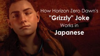 "How Horizon Zero Dawn's ""Grizzly"" Joke Works in Japanese"