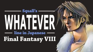 """Squall's """"Whatever"""" Line in Japanese Final Fantasy VIII"""